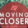 Moving Closer - Never The Strangers (Cover)