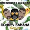Gadi Dahan & Omri Mordehai Monkey Banana OUT NOW!!!