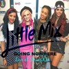 Little Mix - Going Nowhere (Live)