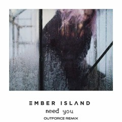Ember Island - Need You (Outforce Remix) FREE DOWNLOAD