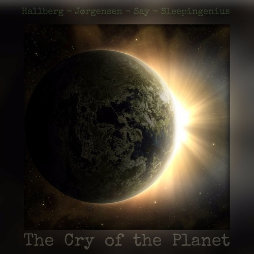 'The Cry of the Planet' - Alexander Hallberg with Øystein Jorgensen, Say & Sleepingenius
