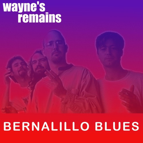 WAYNE'S REMAINS • Bernalillo Blues