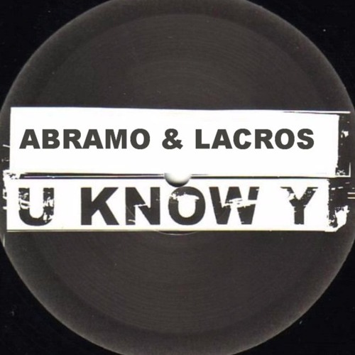 Abramo & DJ Lacros - U Know Y (Original Mix)