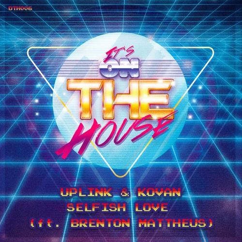 Uplink & Kovan Feat. Brenton Mattheus - Selfish Love