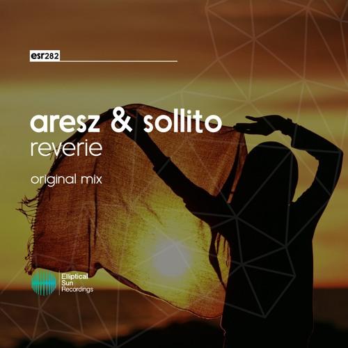 Aresz & Sollito - Reverie ( Original Mix )
