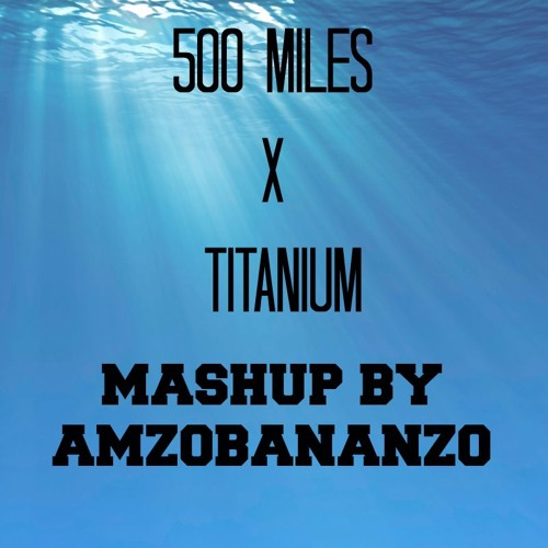 500 Miles X Anium Mashup By Amzobananzo Amzo Bananzo Free Listening On Soundcloud