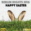 Berlin Nights 2016 - Happy Easter (Full 2 Hours Version)