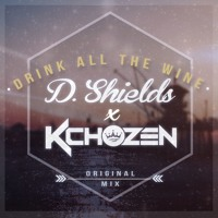 D.Shields x K.Chozen - Drink All The Wine