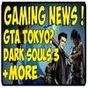 GTA 6 (Tokyo?), Dark souls 3 New Horrors & More - Gaming News