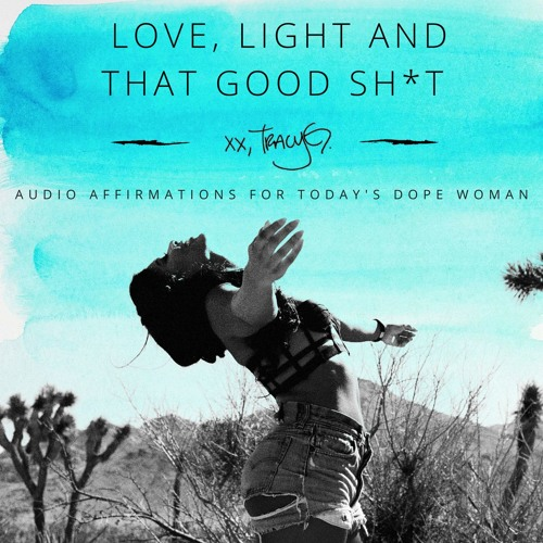 Love, Light And That Good Sh*t: Audio Affirmations For Today's Dope Woman