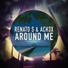 Renato S & Ach3x - Around Me *FREE DOWNLOAD*