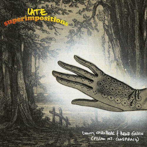 Danny Oxenberg & Bear Galvin (Pillow Mt. Conspiracy) - Late Superimpositions