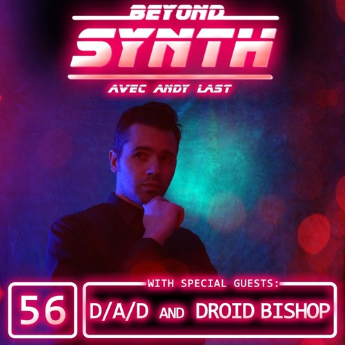 Beyond Synth - 56 - D/A/D and Droid Bishop