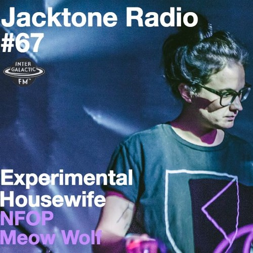 Jacktone Radio #67 - Experimental Housewife (Jacktone, Perfect Location | SF)