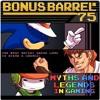 Bonus Barrel Episode 75 - Gaming Myths and Legends (Part 2)