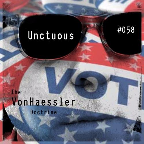 The VonHaessler Doctrine #058 - Unctuous