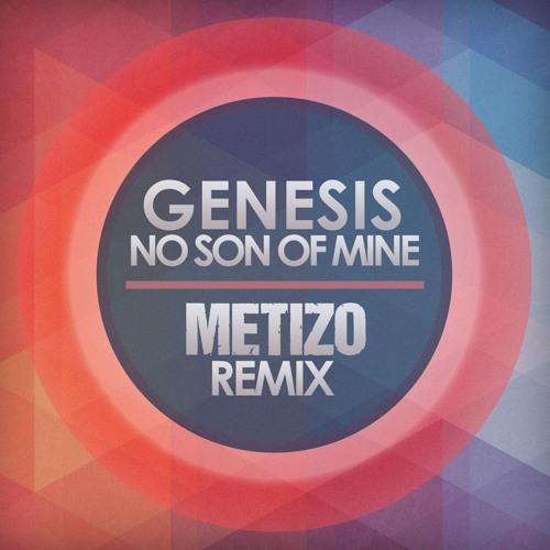 genesis no son of mine metizo remix free download by. Black Bedroom Furniture Sets. Home Design Ideas