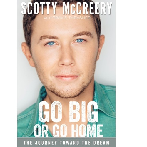 GO BIG OR GO HOME by Scotty McCreery