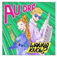 Au Dré - Wanna Know