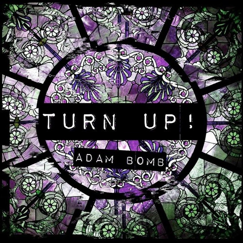 Adam Bomb - Turn Up! (Original Mix)