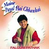 Meine Payal Hai Chankai - Falguni Pathak