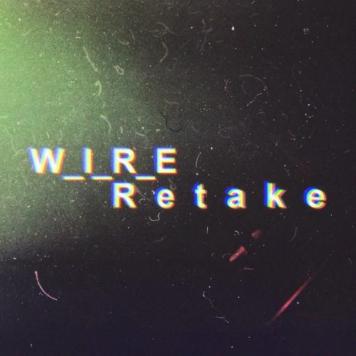(Free Download) W_I_R_E - Retake