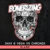 Jaxx & Vega vs Chronix - Blade [Bonerizing Records] Out Now!