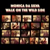 Walk on the Wild Side  - Mônica da Silva