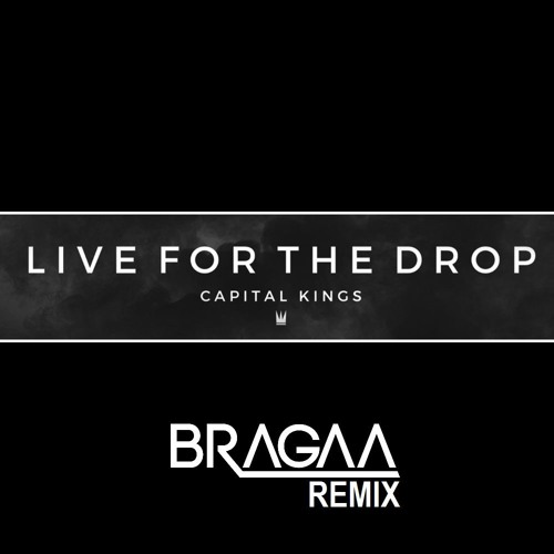Capital Kings - Live For The Drop (Bragaa Remix) [FREE DOWNLOAD]