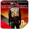 Pierce Fulton Vs. Macklemore & G-Eazy - Kuaga Downtown Me, Myself & I (Kalu's UMF Copycat Mashup)