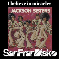 I Believe In Miracles-Jackson Sisters -SanFranDisko Re - Edit -  #FreeDownload