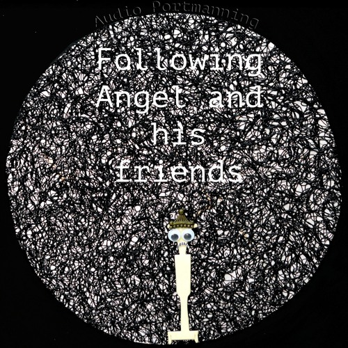 Audio Portmanning - Following Angel And His Friends Part 1