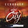 Echo Deep THE MUSIC CITY UNMIXED VOL.1 ALBUM CLIP