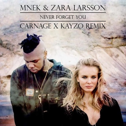 Dj Carnage Zara Larsson & MNEK Never Forget You (Carnage & Kayzo Remix) soundcloudhot