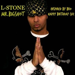 L-STONE-MR BIGSHOT(INSPIRED BY BRO)