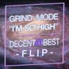 Grind Mode - I'm So High (Decent at Best Flip)