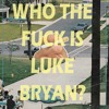 lakehead - Who the fuck is Luke Bryan?