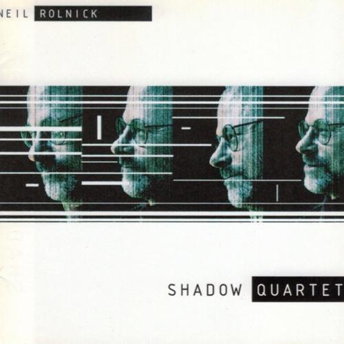 Neil Rolnick: Shadow Quartet 3 Release