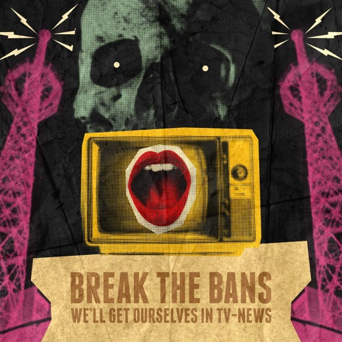 Break The Bans - Well Get Ourselves In TV - News