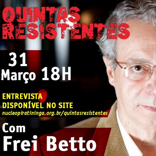 "FREI BETTO no ""QUINTAS RESISTENTES"""
