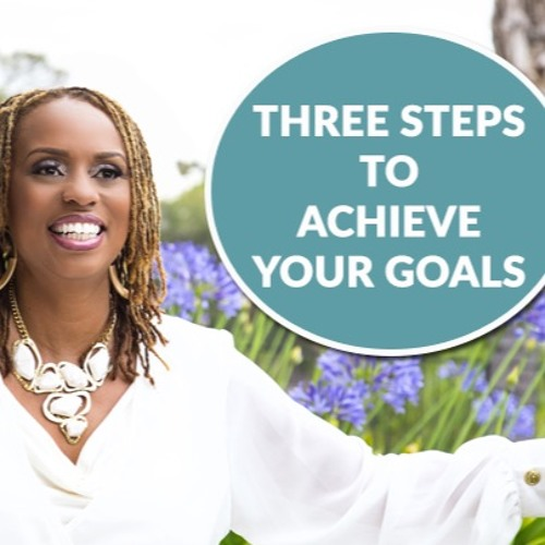 Three Steps To Achieve Your Goals