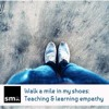 Walk a mile in my shoes ... teaching and learning empathy