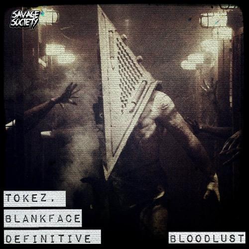 Tokez, Blankface & Definitive - Bloodlust [BUY IN LINK]