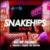 All My Friends (Remix 2)- Snakehips Ft. Tinashe & Chance the Rapper