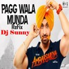 Pagg Wala Munda (EDM Twist) - Remix - Diljit  - Dj Sunny - Latest Punjabi Songs 2016