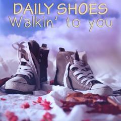 Daily Shoes - Walking to you - Original mix - Free DL