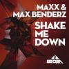 Maxx & Max Benderz - Shake Me Down (Original Mix)