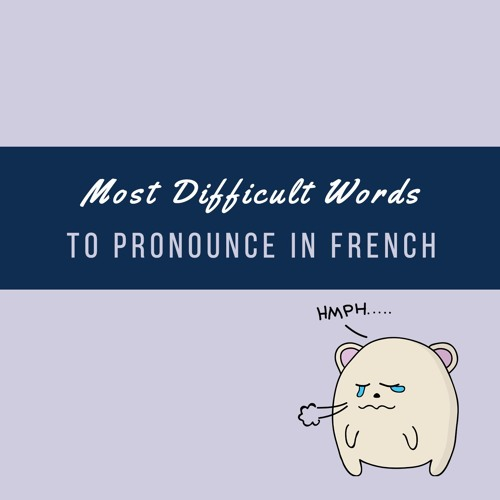 30 Difficult Words To Pronounce In French- Part 3