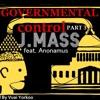 GOVERNMENTAL CONTROL Part 3____ J.Mass feat. Anonamus