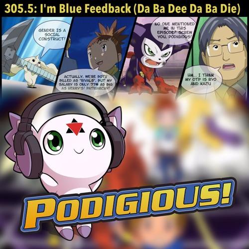 "305.5: ""I'm Blue Feedback (Da Ba Dee Da Ba Die)"" [Tamers Pt. 2 Feedback]"